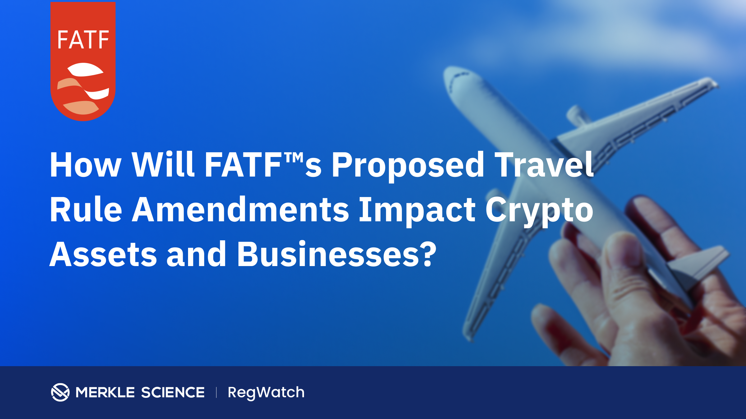 How Will FATF's Proposed Travel Rule Amendments Impact Crypto Assets and Businesses?