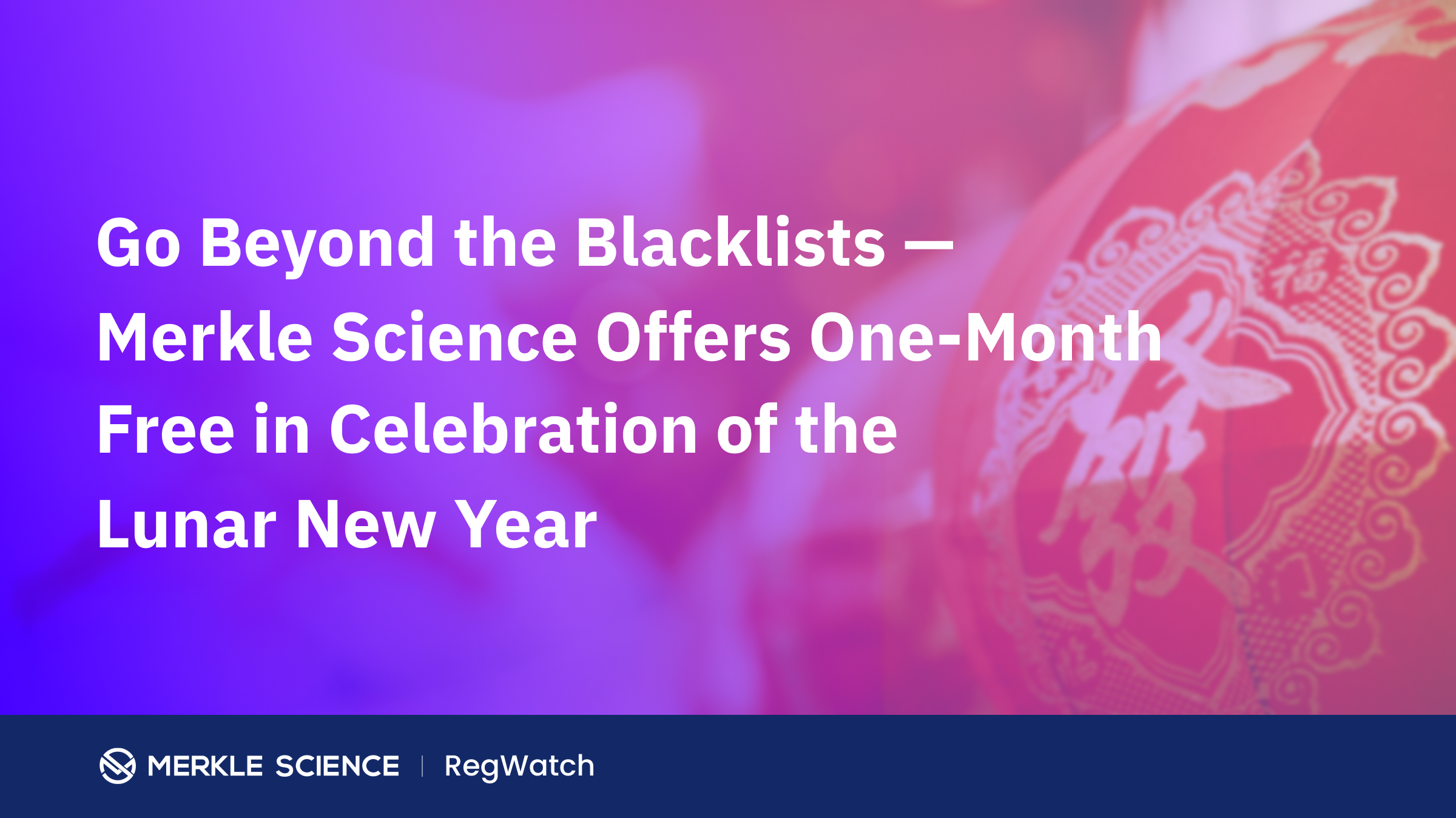 Go Beyond the Blacklists — Merkle Science Offers One-Month Free in Celebration of the Lunar New Year