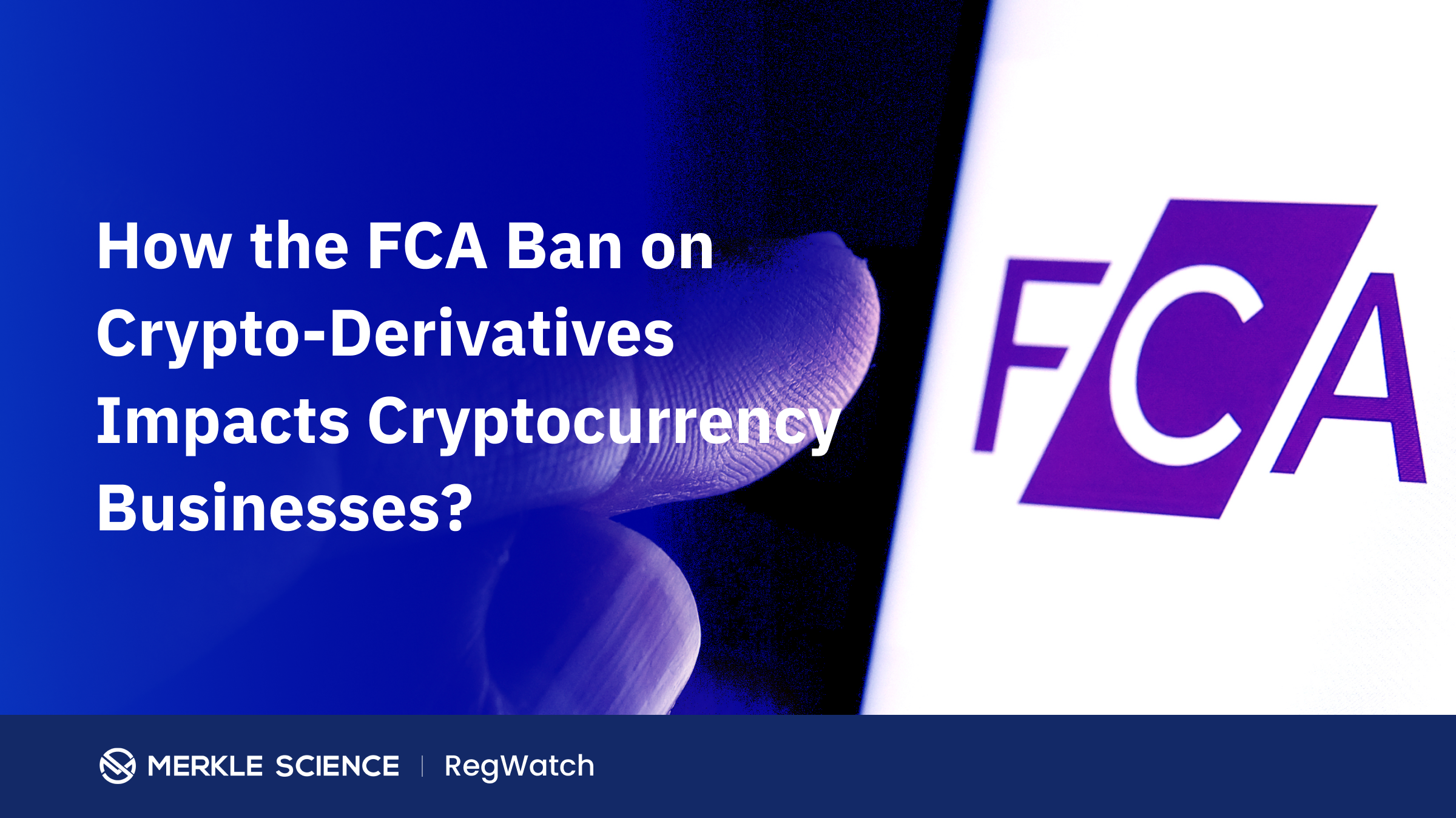 How the FCA Ban on Crypto-Derivatives Impacts Cryptocurrency Businesses?